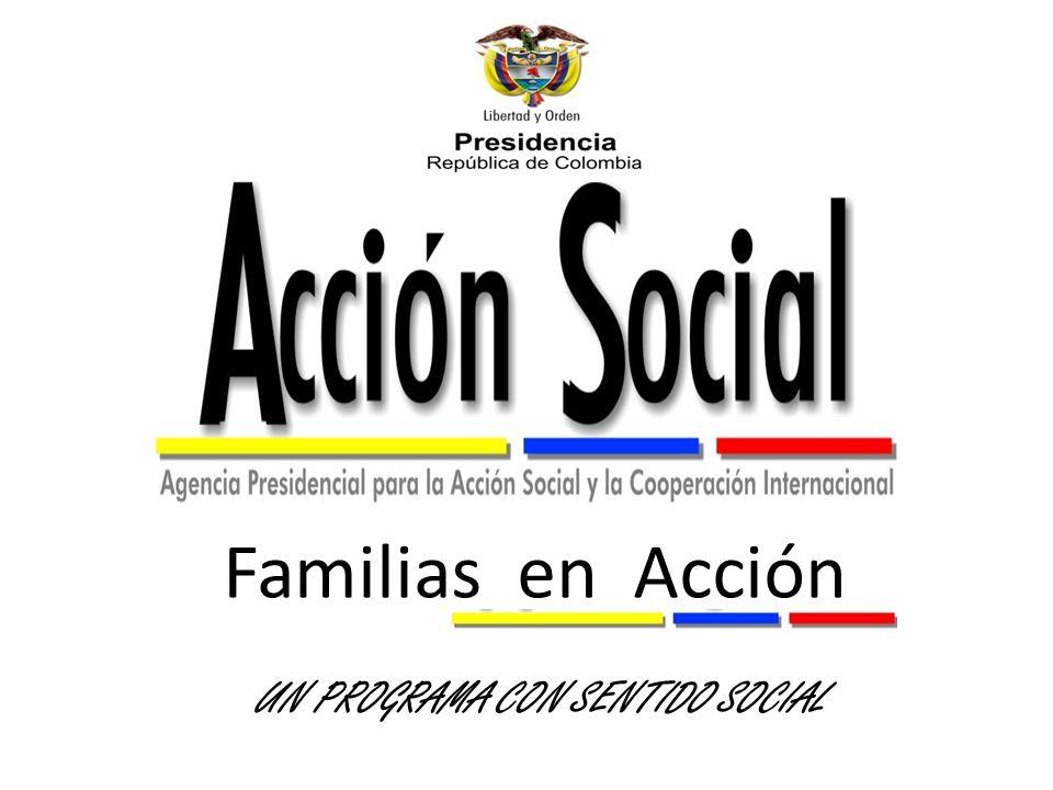 Familias en Acción UN PROGRAMA CON SENTIDO SOCIAL