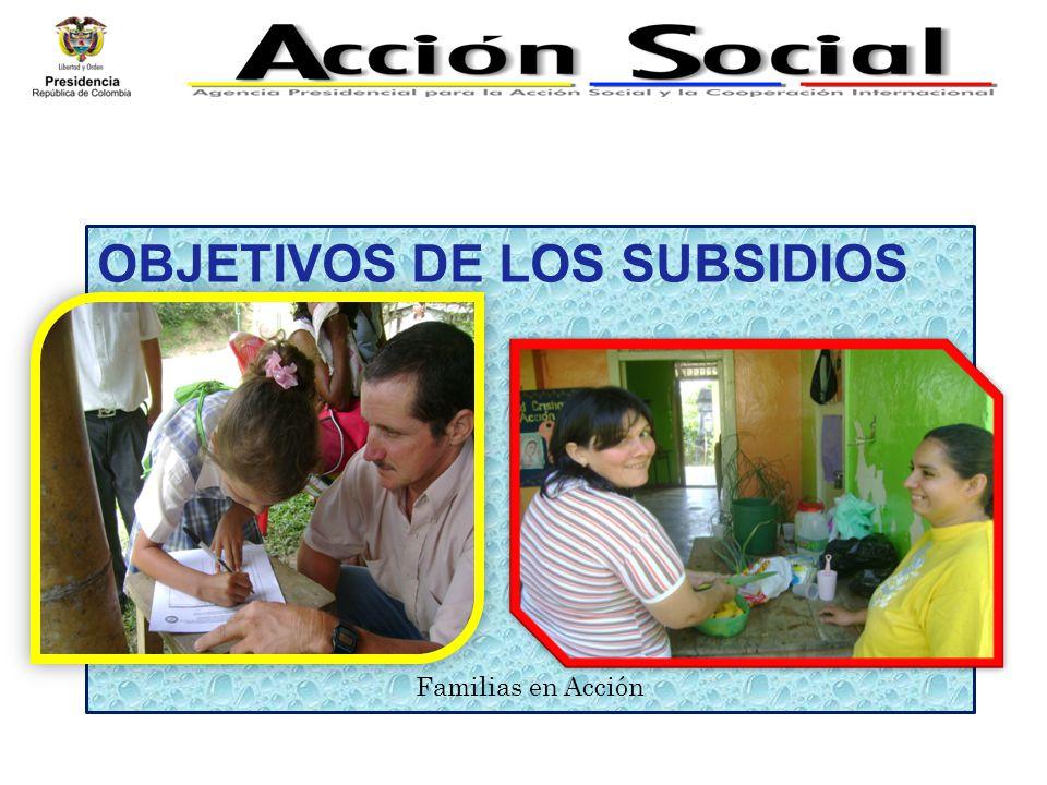 OBJETIVOS DE LOS SUBSIDIOS Familias en Acción
