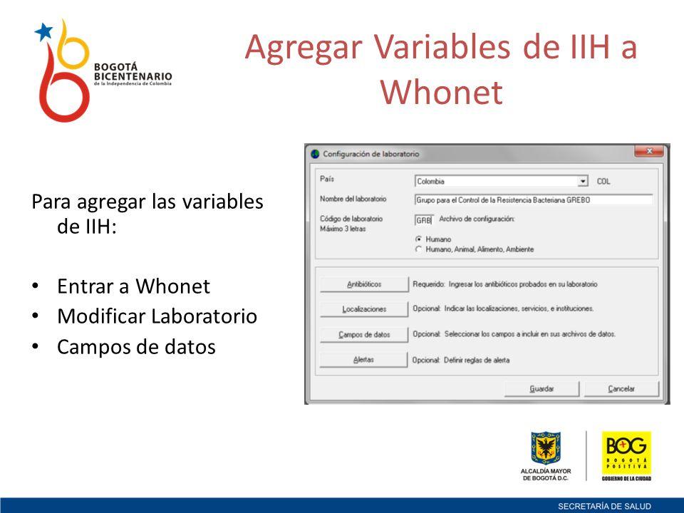 Agregar Variables de IIH a Whonet Para agregar las variables de IIH: Entrar a Whonet Modificar Laboratorio Campos de datos
