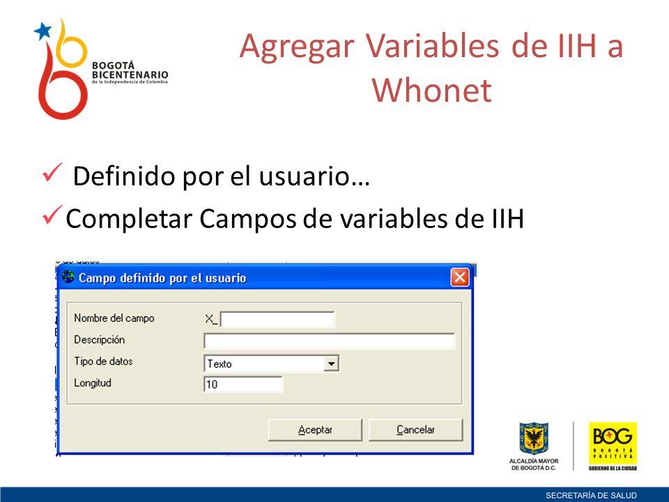 Definido por el usuario… Completar Campos de variables de IIH Agregar Variables de IIH a Whonet