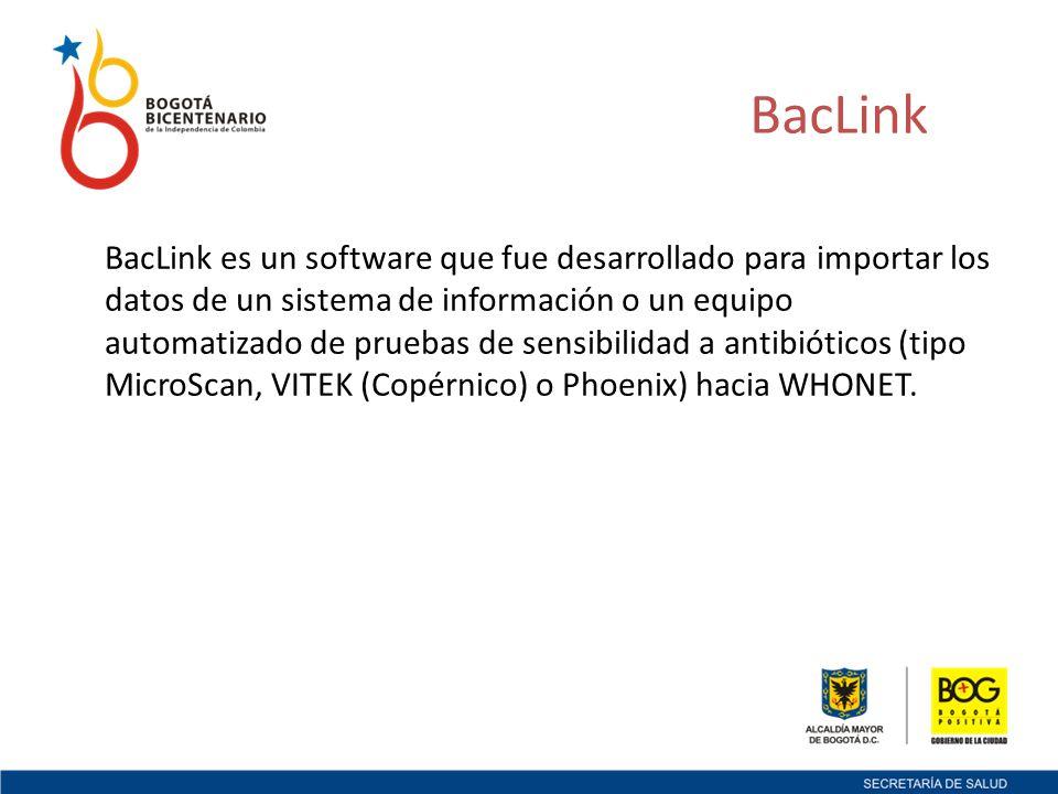 BacLink es un software que fue desarrollado para importar los datos de un sistema de información o un equipo automatizado de pruebas de sensibilidad a antibióticos (tipo MicroScan, VITEK (Copérnico) o Phoenix) hacia WHONET.