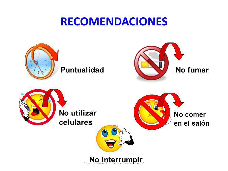 RECOMENDACIONES PuntualidadNo fumar No utilizar celulares No comer en el salón No interrumpir