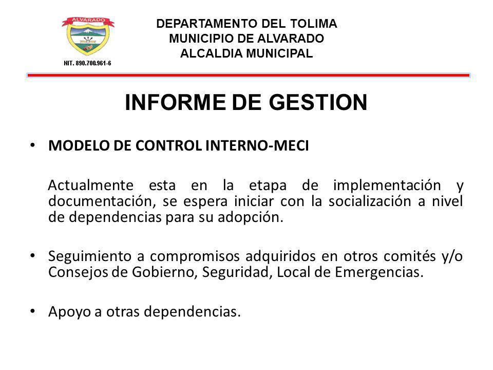 DEPARTAMENTO DEL TOLIMA MUNICIPIO DE ALVARADO ALCALDIA MUNICIPAL INFORME DE GESTION MODELO DE CONTROL INTERNO-MECI Actualmente esta en la etapa de imp