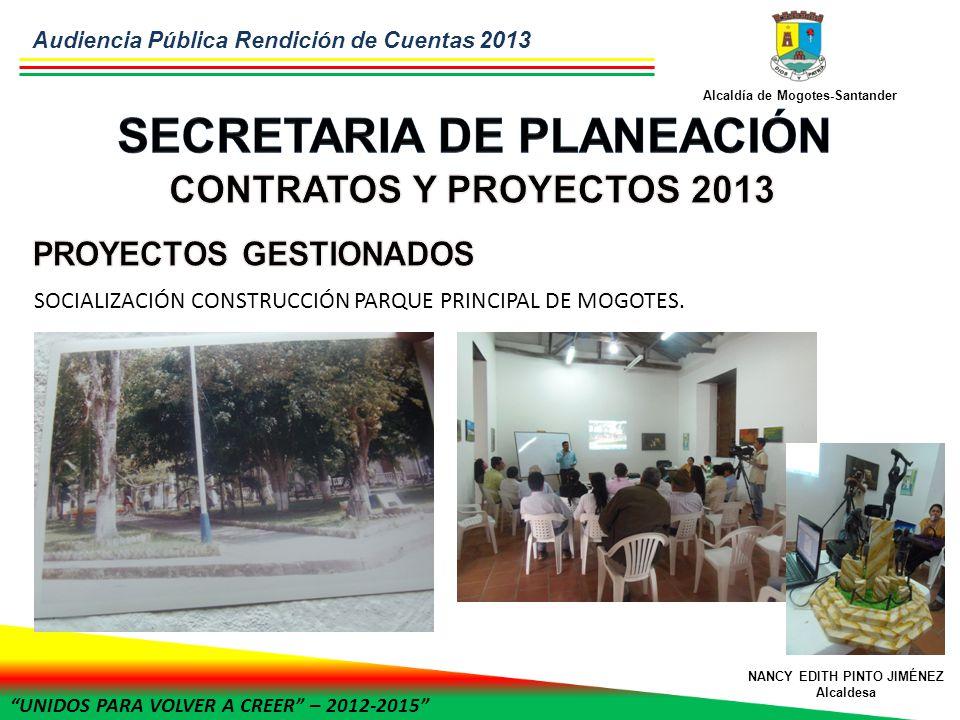 UNIDOS PARA VOLVER A CREER – 2012-2015 Alcaldía de Mogotes-Santander NANCY EDITH PINTO JIMÉNEZ Alcaldesa SOCIALIZACIÓN CONSTRUCCIÓN PARQUE PRINCIPAL DE MOGOTES.