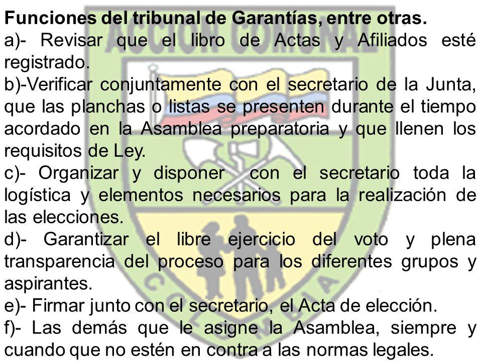 Funciones del tribunal de Garantías, entre otras. a)- Revisar que el libro de Actas y Afiliados esté registrado. b)-Verificar conjuntamente con el sec