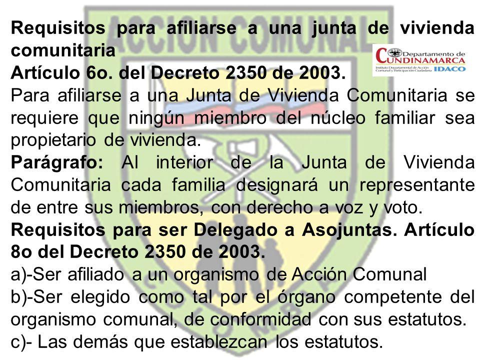 Requisitos para afiliarse a una junta de vivienda comunitaria Artículo 6o. del Decreto 2350 de 2003. Para afiliarse a una Junta de Vivienda Comunitari