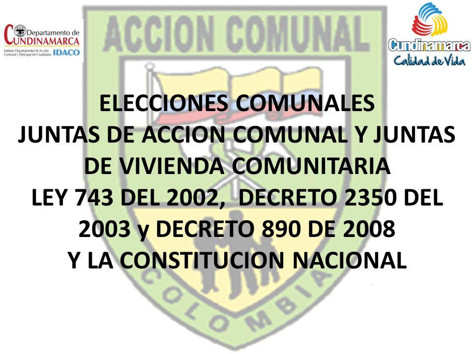 ELECCIONES COMUNALES JUNTAS DE ACCION COMUNAL Y JUNTAS DE VIVIENDA COMUNITARIA LEY 743 DEL 2002, DECRETO 2350 DEL 2003 y DECRETO 890 DE 2008 Y LA CONS
