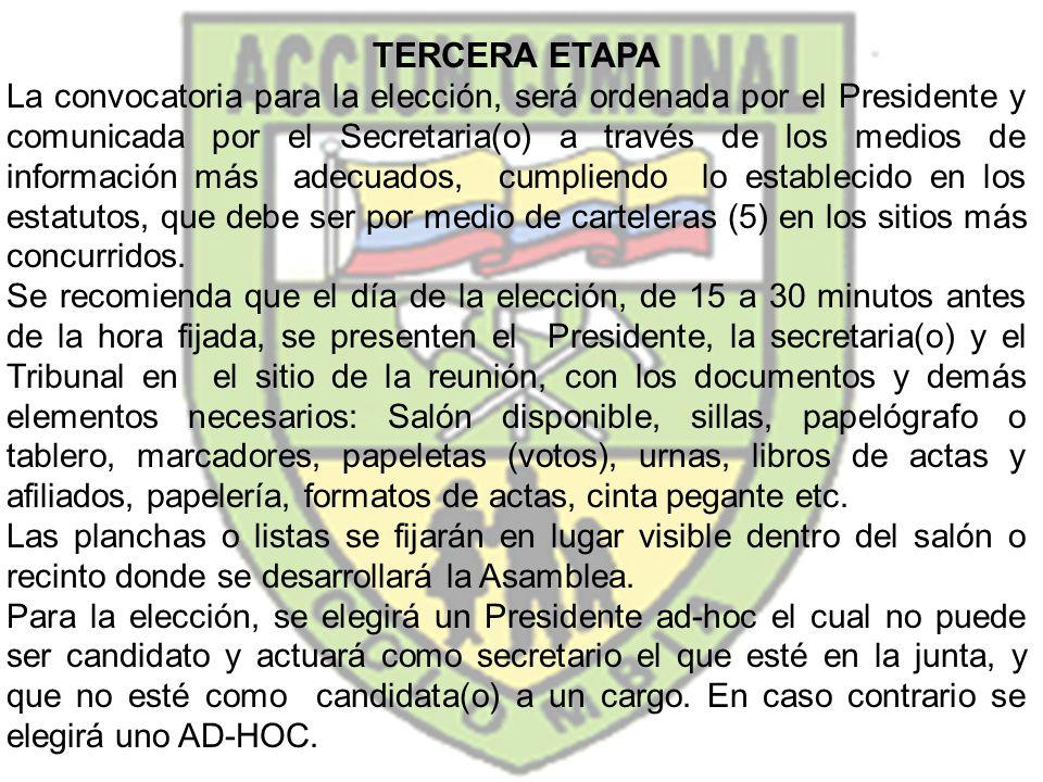 TERCERA ETAPA La convocatoria para la elección, será ordenada por el Presidente y comunicada por el Secretaria(o) a través de los medios de informació