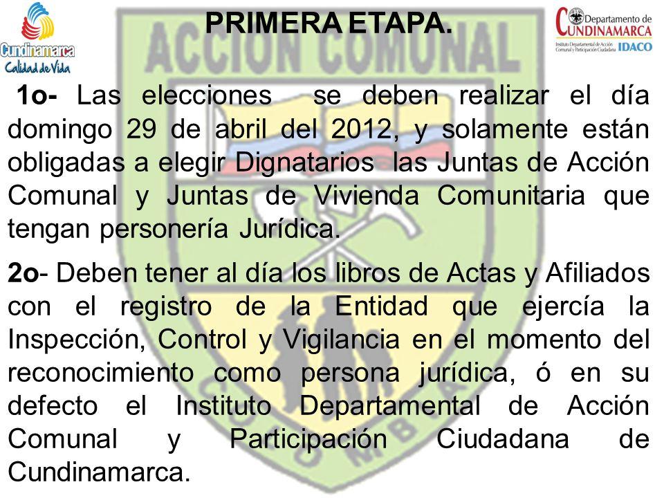 PRIMERA ETAPA. 1o- Las elecciones se deben realizar el día domingo 29 de abril del 2012, y solamente están obligadas a elegir Dignatarios las Juntas d