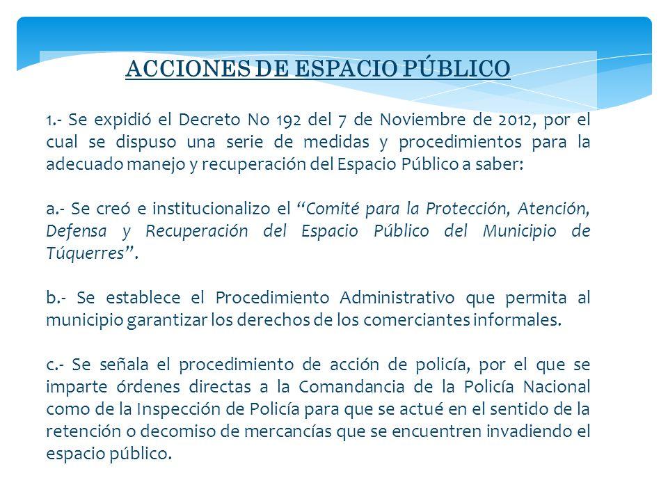 ACCIONES DE ESPACIO PÚBLICO 1.- Se expidió el Decreto No 192 del 7 de Noviembre de 2012, por el cual se dispuso una serie de medidas y procedimientos