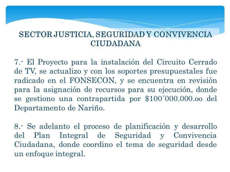 SECTOR JUSTICIA, SEGURIDAD Y CONVIVENCIA CIUDADANA 7.- El Proyecto para la instalación del Circuito Cerrado de TV, se actualizo y con los soportes pre