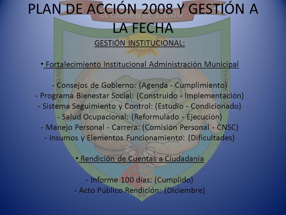 PLAN DE ACCIÓN 2008 Y GESTIÓN A LA FECHA GESTIÓN INSTITUCIONAL: Fortalecimiento Institucional Administración Municipal - Consejos de Gobierno: (Agenda