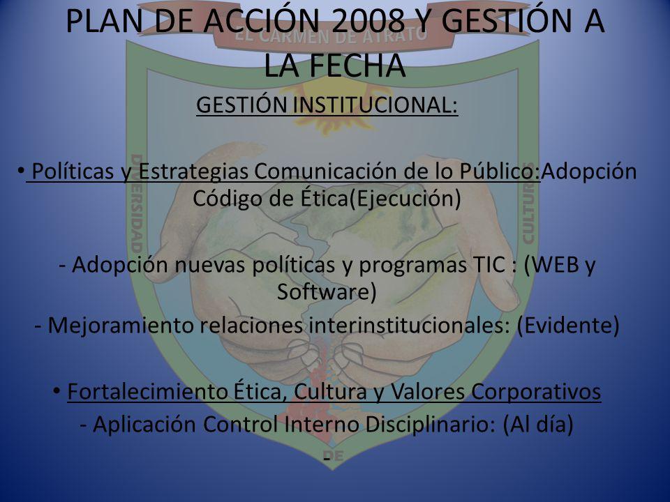 PLAN DE ACCIÓN 2008 Y GESTIÓN A LA FECHA GESTIÓN INSTITUCIONAL: Políticas y Estrategias Comunicación de lo Público:Adopción Código de Ética(Ejecución)