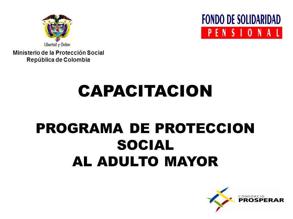 Ministerio de la Protección Social República de Colombia CAPACITACION PROGRAMA DE PROTECCION SOCIAL AL ADULTO MAYOR