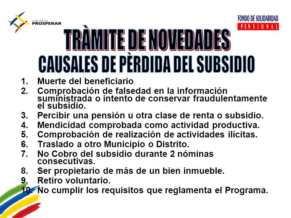 1.Muerte del beneficiario 2.Comprobación de falsedad en la información suministrada o intento de conservar fraudulentamente el subsidio. 3.Percibir un