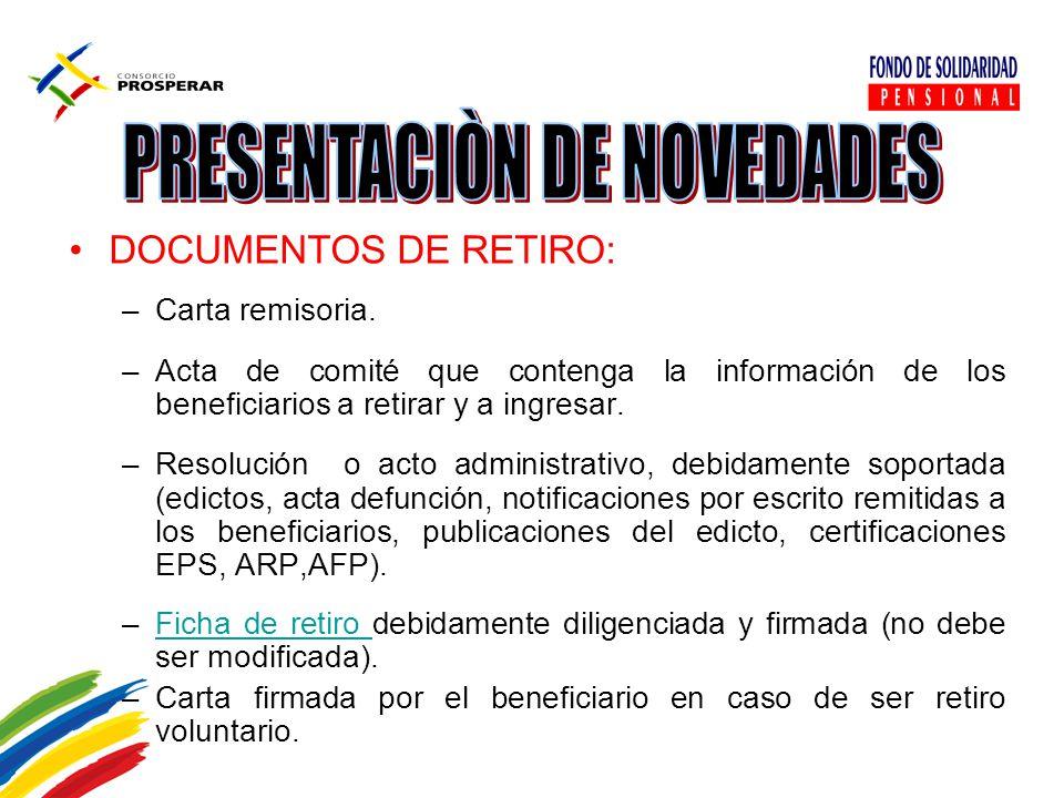 DOCUMENTOS DE RETIRO: –Carta remisoria. –Acta de comité que contenga la información de los beneficiarios a retirar y a ingresar. –Resolución o acto ad