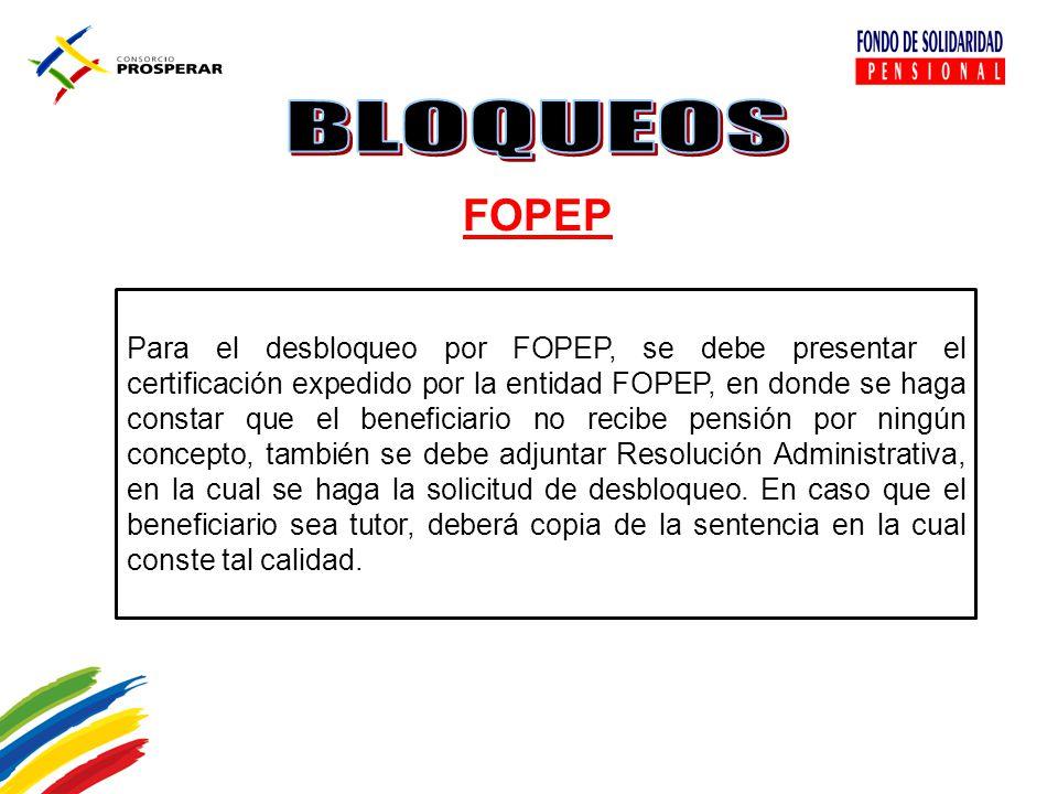 FOPEP Para el desbloqueo por FOPEP, se debe presentar el certificación expedido por la entidad FOPEP, en donde se haga constar que el beneficiario no