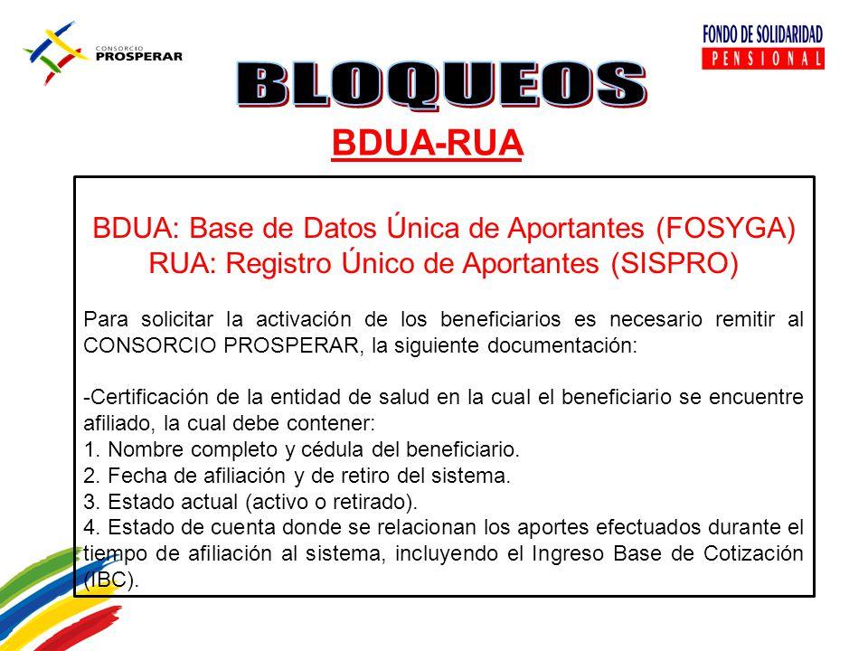 BDUA-RUA BDUA: Base de Datos Única de Aportantes (FOSYGA) RUA: Registro Único de Aportantes (SISPRO) Para solicitar la activación de los beneficiarios