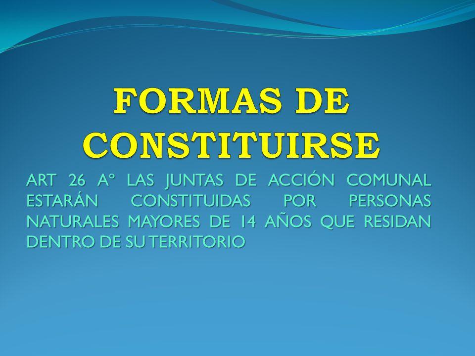 ART 26 Aº LAS JUNTAS DE ACCIÓN COMUNAL ESTARÁN CONSTITUIDAS POR PERSONAS NATURALES MAYORES DE 14 AÑOS QUE RESIDAN DENTRO DE SU TERRITORIO