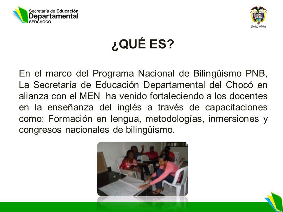 ¿QUÉ ES? En el marco del Programa Nacional de Bilingüismo PNB, La Secretaría de Educación Departamental del Chocó en alianza con el MEN ha venido fort