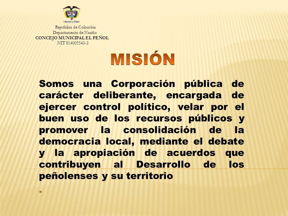 Somos una Corporación pública de carácter deliberante, encargada de ejercer control político, velar por el buen uso de los recursos públicos y promover la consolidación de la democracia local, mediante el debate y la apropiación de acuerdos que contribuyen al Desarrollo de los peñolenses y su territorio.