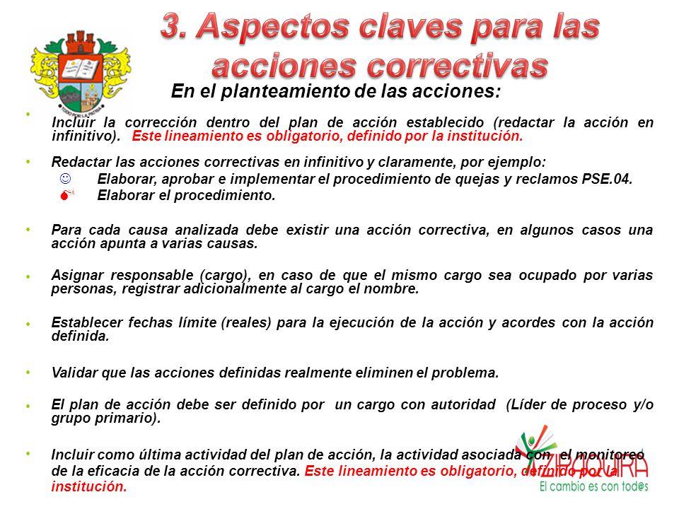 En el planteamiento de las acciones: Incluir la corrección dentro del plan de acción establecido (redactar la acción en infinitivo).