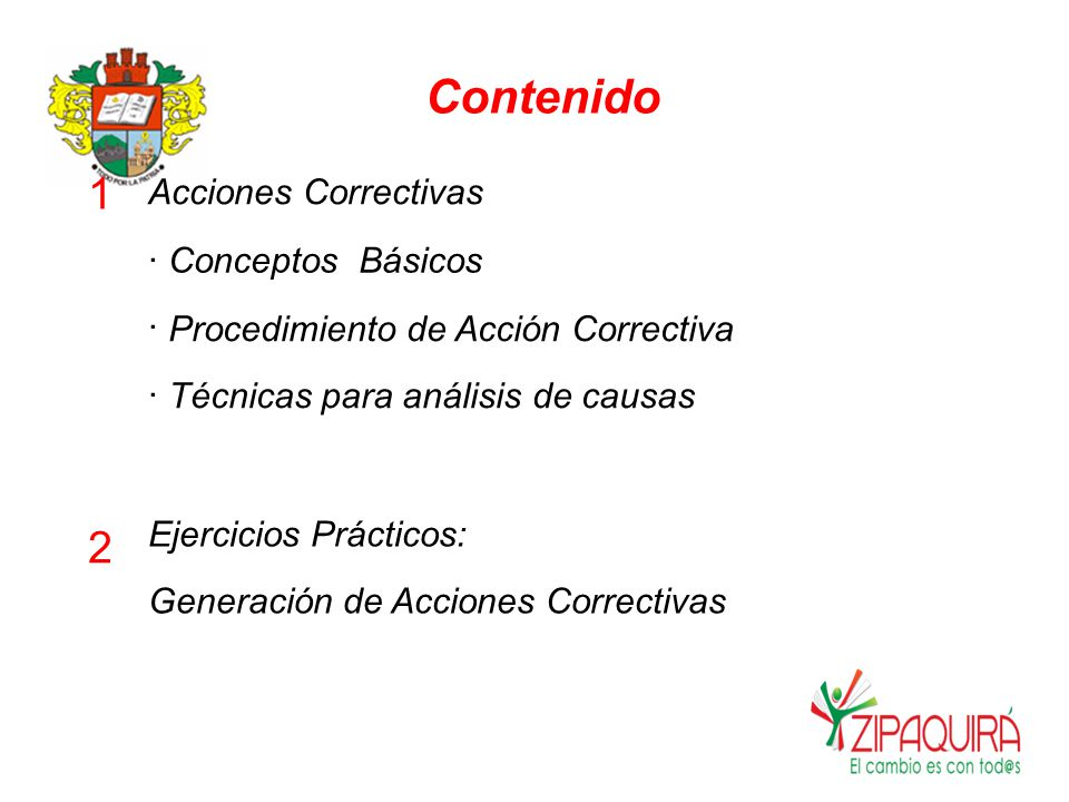 Contenido 1 Acciones Correctivas ······ ConceptosBásicos Procedimiento de Acción Correctiva Técnicas para análisis de causas Ejercicios Prácticos: Generación de Acciones Correctivas 2