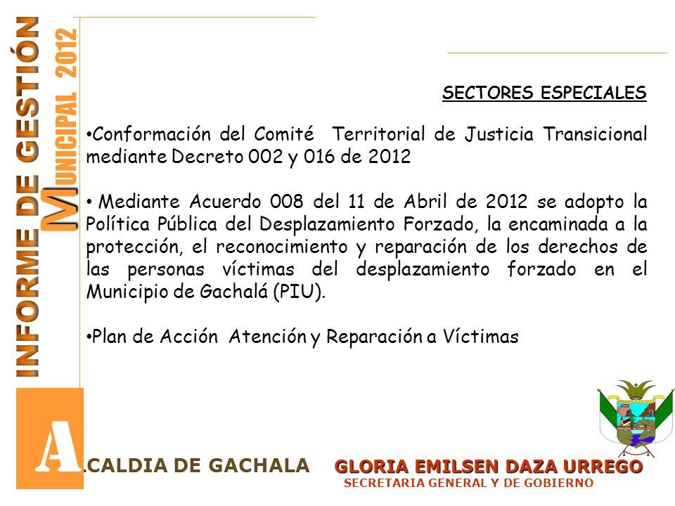 SECTORES ESPECIALES Conformación del Comité Territorial de Justicia Transicional mediante Decreto 002 y 016 de 2012 Mediante Acuerdo 008 del 11 de Abr