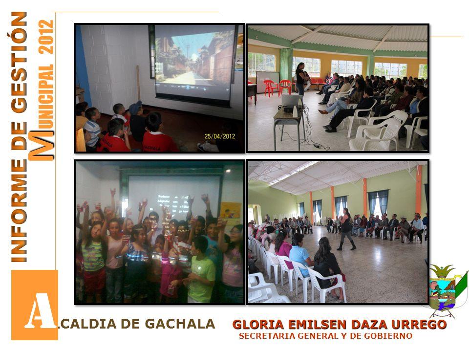 GLORIA EMILSEN DAZA URREGO LCALDIA DE GACHALA GLORIA EMILSEN DAZA URREGO SECRETARIA GENERAL Y DE GOBIERNO M M UNICIPAL 2012 A