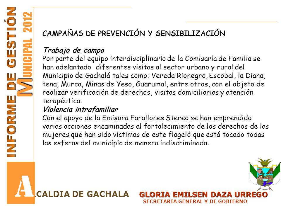 GLORIA EMILSEN DAZA URREGO LCALDIA DE GACHALA GLORIA EMILSEN DAZA URREGO SECRETARIA GENERAL Y DE GOBIERNO M M UNICIPAL 2012 A CAMPAÑAS DE PREVENCIÓN Y