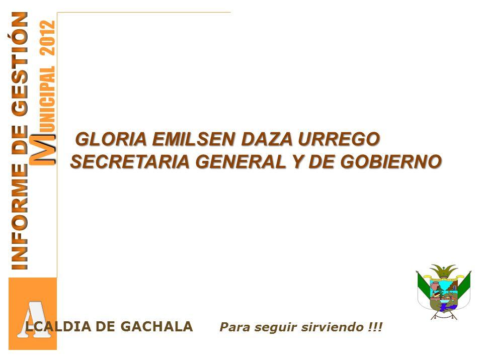 M M UNICIPAL 2012 A PROSPERIDAD Y SEGURIDAD ALIMENTARIA INFORME DE GESTIÓN SECRETARIA DE HACIENDA PERIODO ENERO A NOVIEMBRE 30 DE 2012 LCALDIA DE GACHALA Para seguir sirviendo !!!
