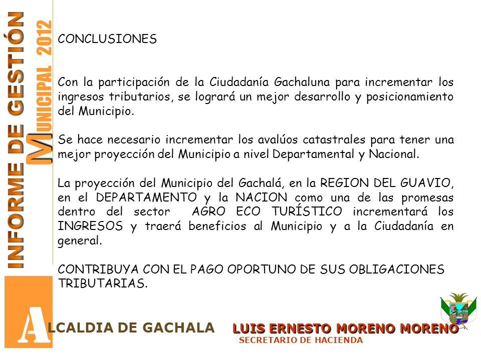 M M UNICIPAL 2012 A LUIS ERNESTO MORENO MORENO LCALDIA DE GACHALA LUIS ERNESTO MORENO MORENO SECRETARIO DE HACIENDA CONCLUSIONES Con la participación