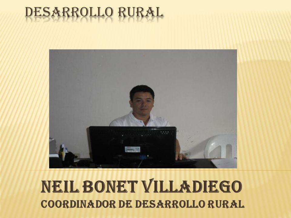 NEIL BONET VILLADIEGO Coordinador de Desarrollo Rural