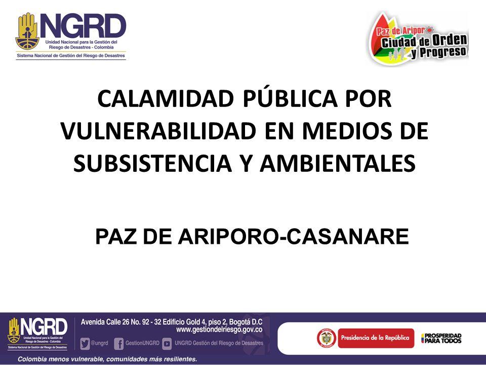 CALAMIDAD PÚBLICA POR VULNERABILIDAD EN MEDIOS DE SUBSISTENCIA Y AMBIENTALES PAZ DE ARIPORO-CASANARE
