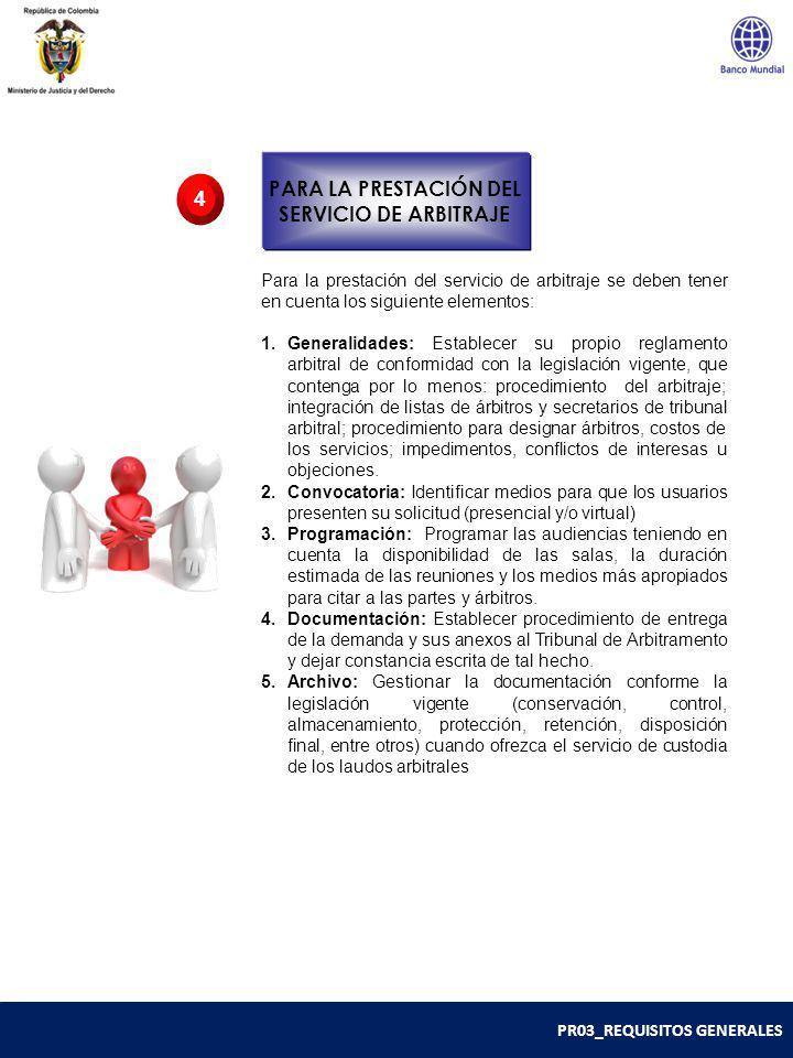 PR03_REQUISITOS GENERALES Para la prestación del servicio de arbitraje se deben tener en cuenta los siguiente elementos: 1.Generalidades: Establecer s