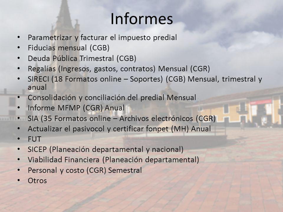 Informes Parametrizar y facturar el impuesto predial Fiducias mensual (CGB) Deuda Pública Trimestral (CGB) Regalías (Ingresos, gastos, contratos) Mens