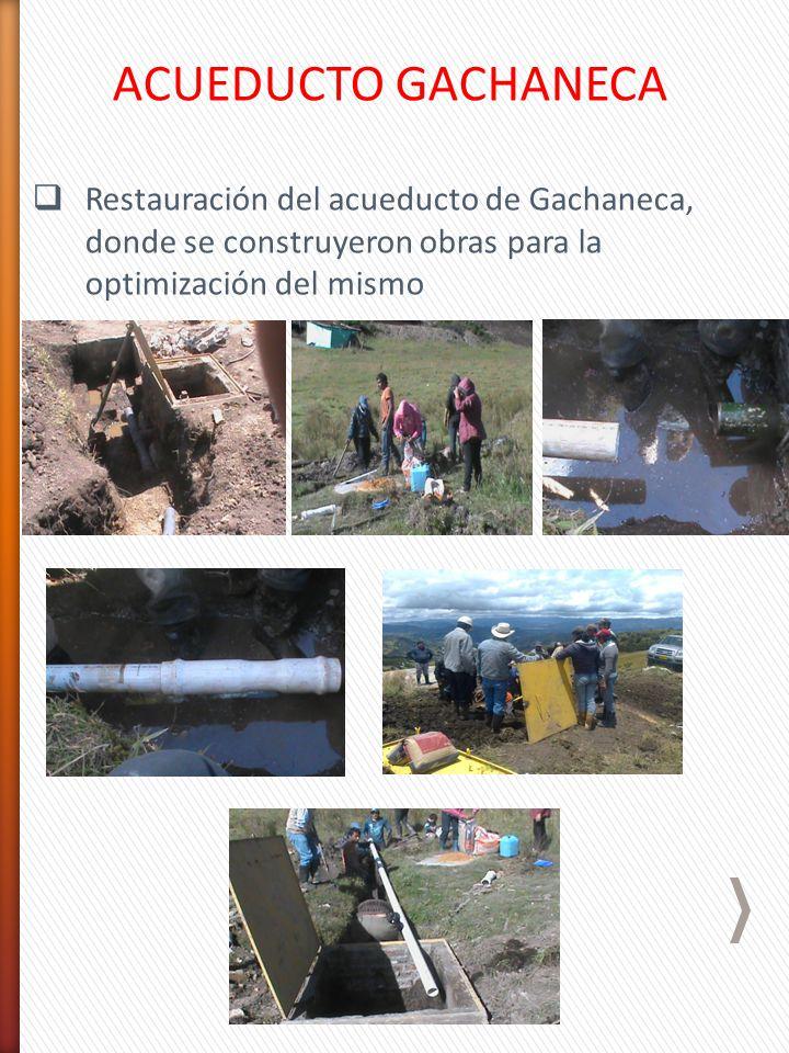 ACUEDUCTO GACHANECA Restauración del acueducto de Gachaneca, donde se construyeron obras para la optimización del mismo