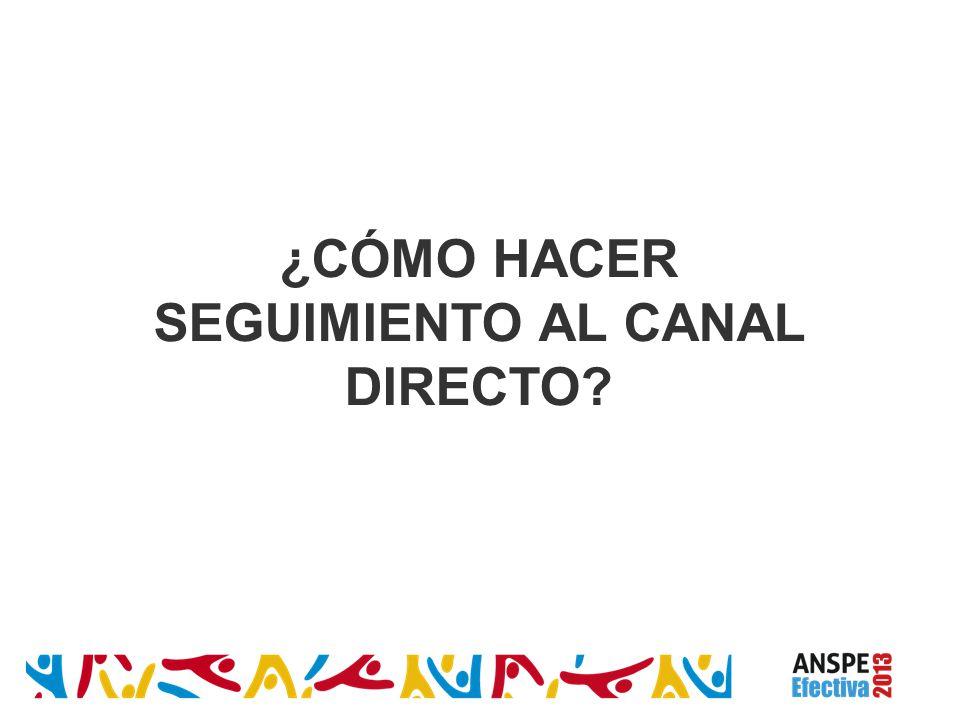 ¿CÓMO HACER SEGUIMIENTO AL CANAL DIRECTO?