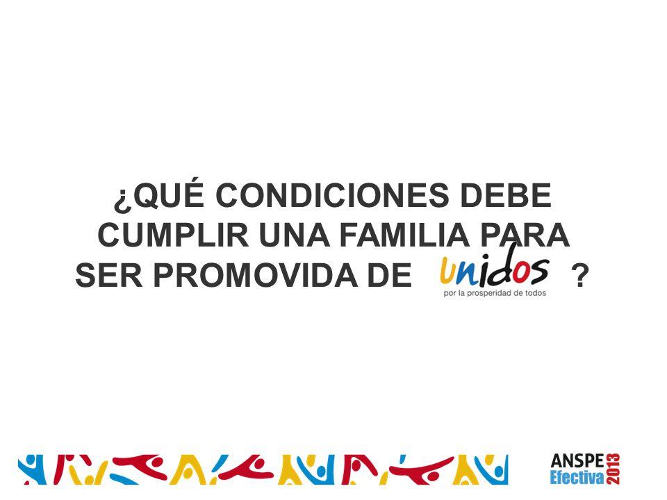 ¿QUÉ CONDICIONES DEBE CUMPLIR UNA FAMILIA PARA SER PROMOVIDA DE ?