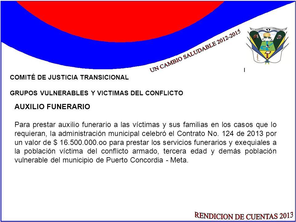 COMITÉ DE JUSTICIA TRANSICIONAL GRUPOS VULNERABLES Y VICTIMAS DEL CONFLICTO AUXILIO FUNERARIO Para prestar auxilio funerario a las víctimas y sus fami