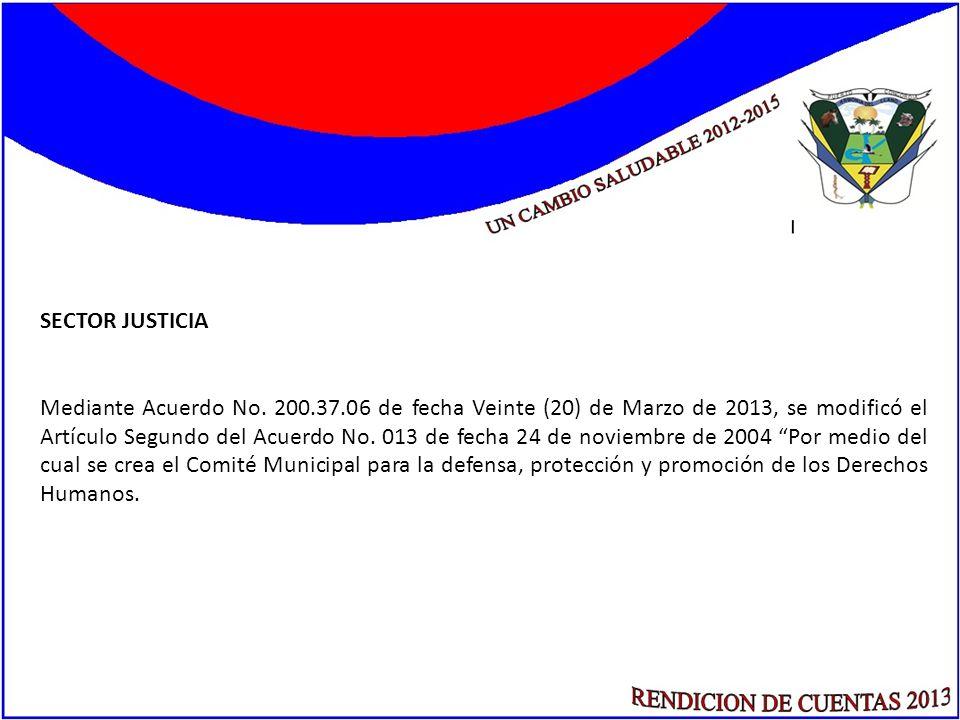 SECTOR JUSTICIA Mediante Acuerdo No. 200.37.06 de fecha Veinte (20) de Marzo de 2013, se modificó el Artículo Segundo del Acuerdo No. 013 de fecha 24