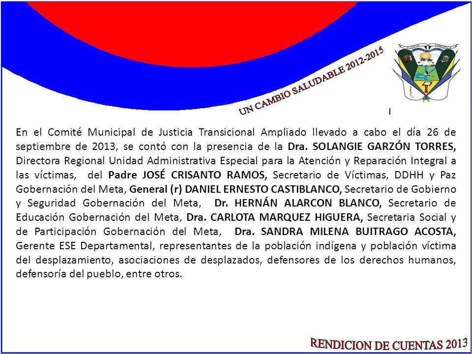 En el Comité Municipal de Justicia Transicional Ampliado llevado a cabo el día 26 de septiembre de 2013, se contó con la presencia de la Dra. SOLANGIE