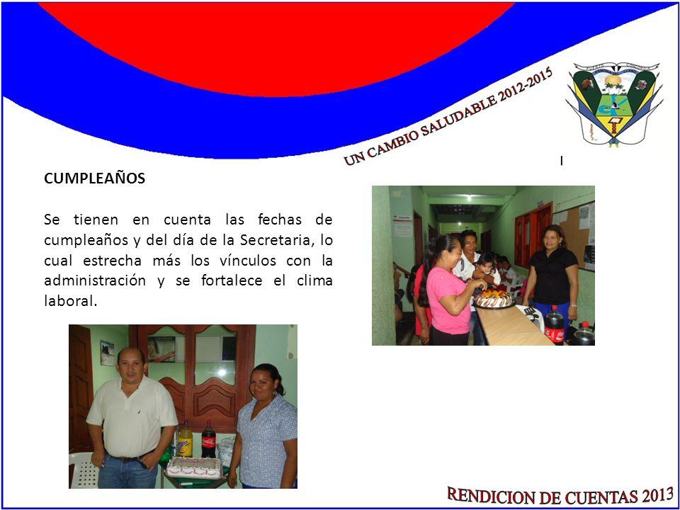 CUMPLEAÑOS Se tienen en cuenta las fechas de cumpleaños y del día de la Secretaria, lo cual estrecha más los vínculos con la administración y se forta