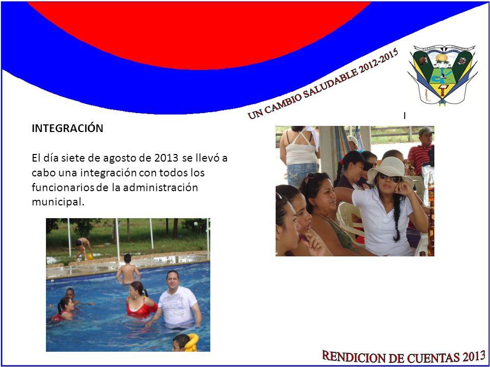 INTEGRACIÓN El día siete de agosto de 2013 se llevó a cabo una integración con todos los funcionarios de la administración municipal.
