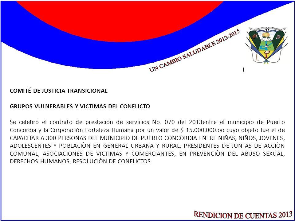 COMITÉ DE JUSTICIA TRANSICIONAL GRUPOS VULNERABLES Y VICTIMAS DEL CONFLICTO Se celebró el contrato de prestación de servicios No. 070 del 2013entre el