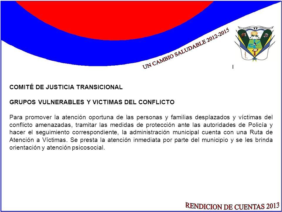 COMITÉ DE JUSTICIA TRANSICIONAL GRUPOS VULNERABLES Y VICTIMAS DEL CONFLICTO Para promover la atención oportuna de las personas y familias desplazados