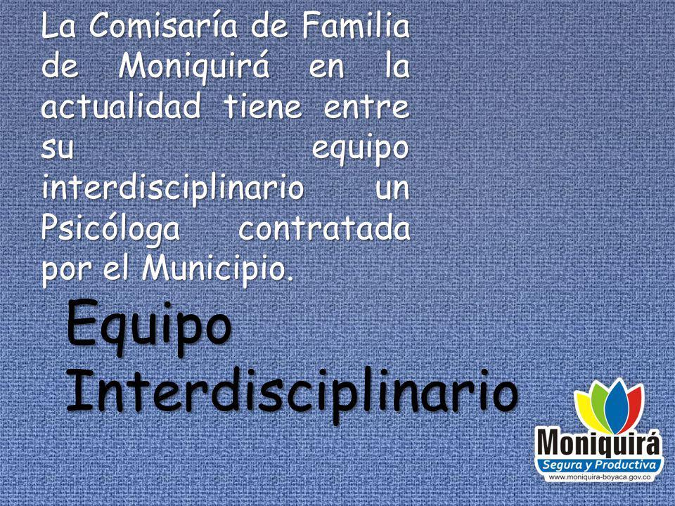 La Comisaría de Familia de Moniquirá en la actualidad tiene entre su equipo interdisciplinario un Psicóloga contratada por el Municipio.