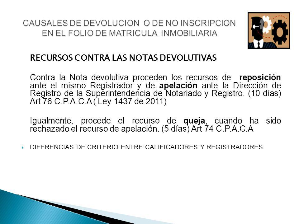 RECURSOS CONTRA LAS NOTAS DEVOLUTIVAS Contra la Nota devolutiva proceden los recursos de reposición ante el mismo Registrador y de apelación ante la Dirección de Registro de la Superintendencia de Notariado y Registro.