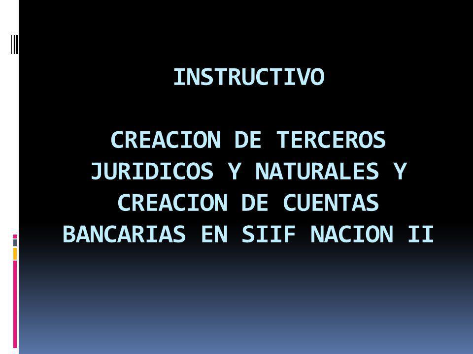INSTRUCTIVO CREACION DE TERCEROS JURIDICOS Y NATURALES Y CREACION DE CUENTAS BANCARIAS EN SIIF NACION II