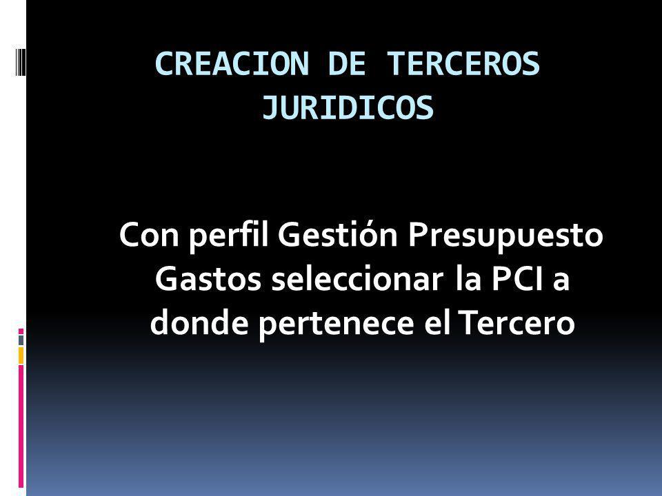 CREACION DE TERCEROS JURIDICOS Con perfil Gestión Presupuesto Gastos seleccionar la PCI a donde pertenece el Tercero